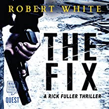 The Fix: A Rick Fuller Thriller, Book 1 Audiobook by Robert White Narrated by Nicholas Camm