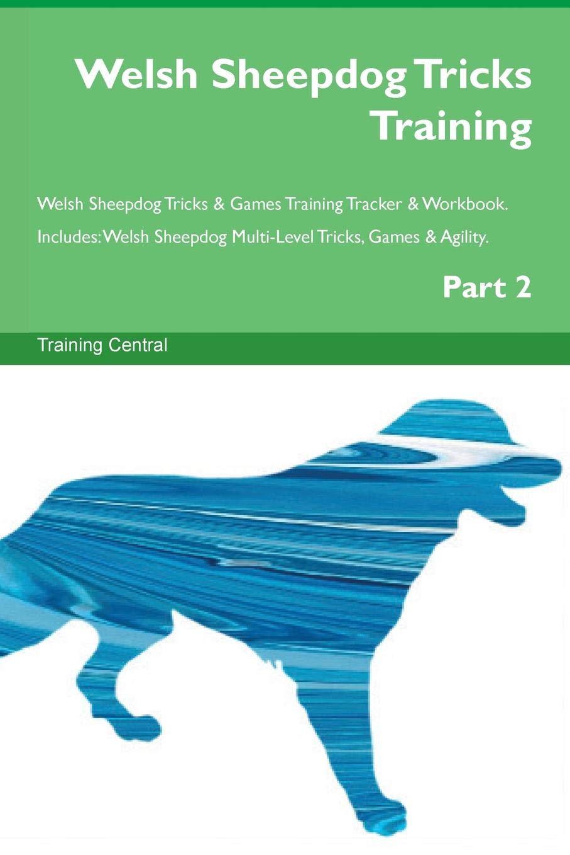 Welsh Sheepdog Tricks Training Welsh Sheepdog Tricks & Games Training Tracker & Workbook.  Includes: Welsh Sheepdog Multi-Level Tricks, Games & Agility. Part 2 pdf