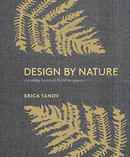 Design by Nature: Creating Layered, Lived-in Spaces Inspired by the Natural - Inspired Nature Designs