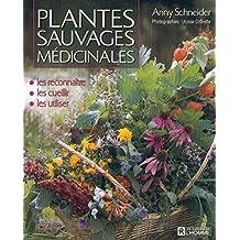 Plantes sauvages médicinales: Les reconnaître, les cueillir, les utiliser