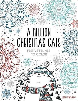 Amazon A Million Christmas Cats Festive Felines To Color 9781454710295 John Bigwood Books
