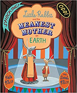 df4f289c03ca8 Little Rabbit and the Meanest Mother on Earth  Kate Klise
