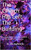 img - for The Church Has Left The Building: An Appeal For Church Leaders To Get Back To The Basics book / textbook / text book