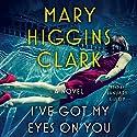 I've Got My Eyes on You Hörbuch von Mary Higgins Clark Gesprochen von: January LaVoy