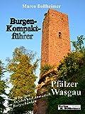 Burgenkompaktführer Pfälzer Wasgau: 26 Burgen, Anfahrt und Anmarsch, Burgschänken