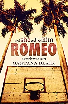 And She Called Him Romeo: A Paradise Cove Story by [Blair, Santana]