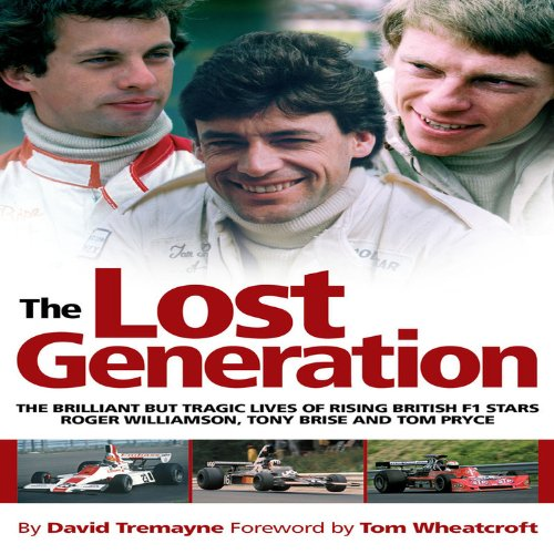 Lost Generation: The Brilliant but Tragic Lives of Rising British F1 Stars Roger Williamson, Tony Brise and Tom Pryce