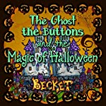 The Ghost, the Buttons, and the Magic of Halloween: Steampunk Sorcery, Book 6 |  Becket