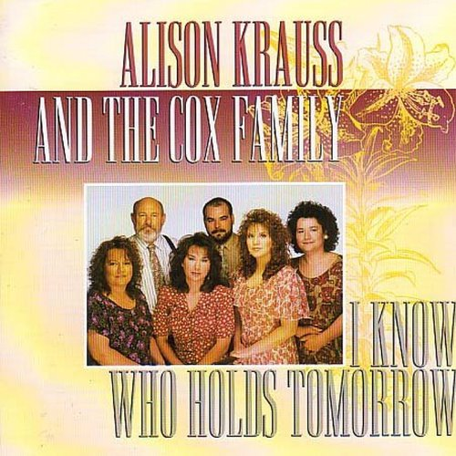 I Know Who Holds Tomorrow (w/Cox Family) by KRAUSS,ALISON