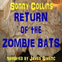 Return of the Zombie Bats: Zombie Bat, Book 2 Audiobook by Sonny Collins Narrated by James Simenc