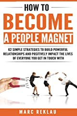 How to Become a People Magnet: 62 Simple Strategies to Build Powerful Relationships and Positively Impact the Lives of Everyone You Get in Touch with (Change your habits, change your life) Paperback