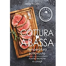 Sous Vide: Cottura a bassa temperatura sottovuoto: ricette, tecniche e consigli (Italian Edition)