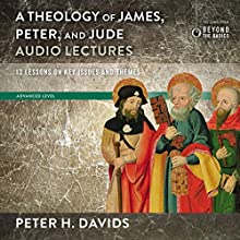 Theology of James, Peter, and Jude: Audio Lectures: 13 Lessons on Key Issues and Themes Speech by Peter H. Davids Narrated by Peter H. Davids