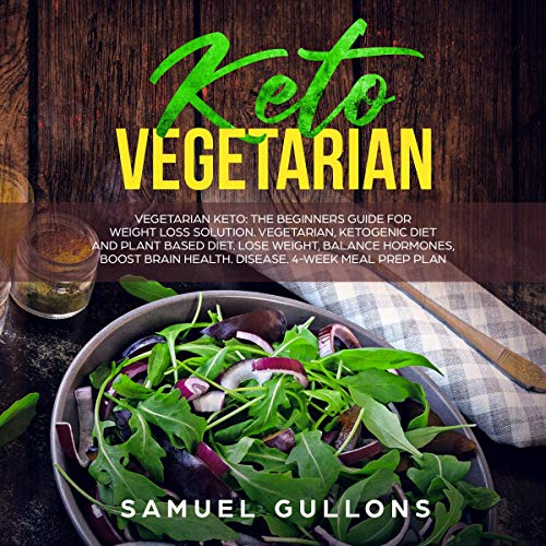 Keto Vegetarian: Vegetarian Keto: The Beginners Guide for Weight Loss Solution. Vegetarian, Ketogenic Diet and Plant Based Diet. Lose Weight, Balance Hormones, Boost Brain Health. Disease. 4-Week Meal Prep Plan. by Samuel Gullons