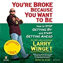 You're Broke Because You Want to Be Audiobook by Larry Winget Narrated by Larry Winget