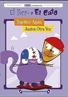 El Perro y El Gato: Together Again/Juntos Otra Vez