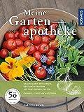 Meine Gartenapotheke: Gesund leben mit Gemüse, Obst und Kräutern aus dem eigenen Garten; Anbauen, ernten und wohlfühlen
