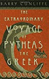 The Extraordinary Voyage of Pytheas the Greek, Barry W. Cunliffe, 0802713939