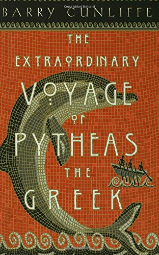 yage of Pytheas the Greek: The Man Who Discovered Britain ()