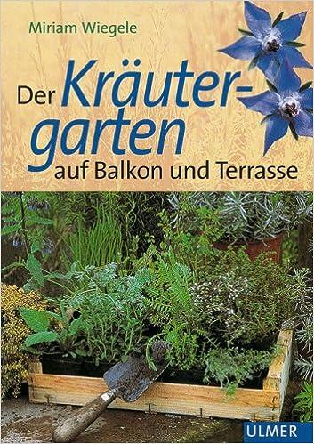 Der Krautergarten Auf Balkon Und Terrasse Amazon De Miriam
