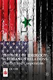The Role of Ideology in Syrian-US Relations, Gani, J. K., 1137358343