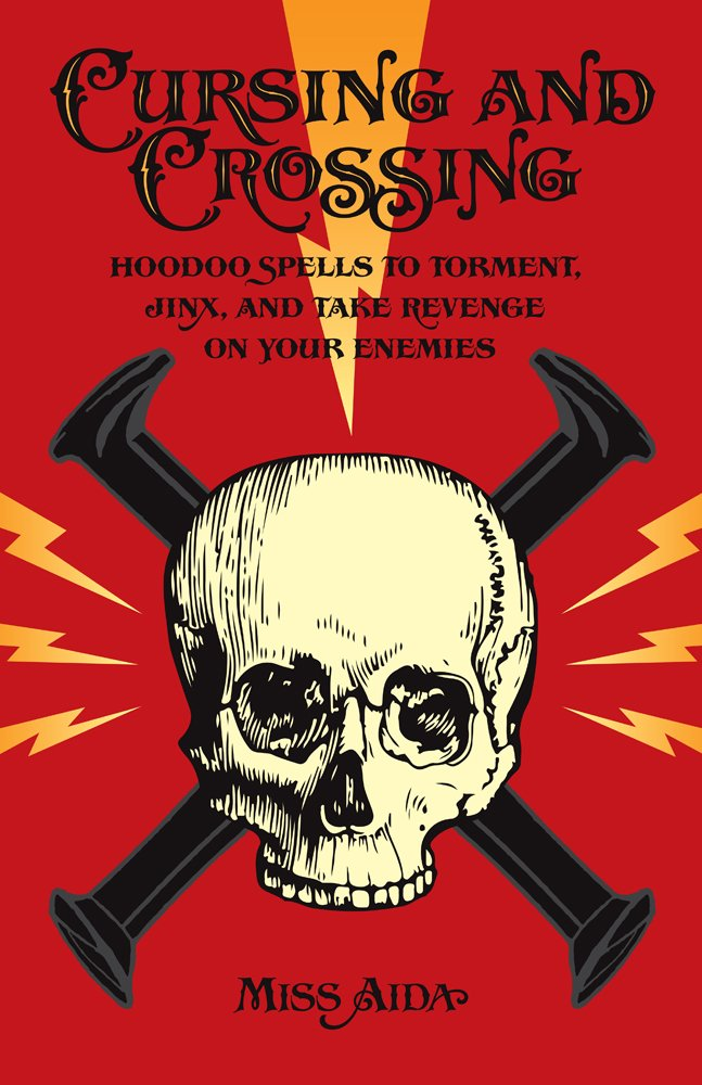 Cursing and Crossing: Hoodoo Spells to Torment, Jinx, and Take Revenge On Your Enemies ebook