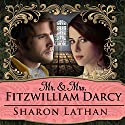 Mr. & Mrs. Fitzwilliam Darcy: Two Shall Become One: Darcy Saga Series #1 Audiobook by Sharon Lathan Narrated by Corrie James