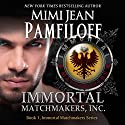 Immortal Matchmakers, Inc.: Immortal Matchmakers, Inc. Series, Book 1 Audiobook by Mimi Jean Pamfiloff Narrated by Sarah Grant