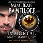 Immortal Matchmakers, Inc.: Immortal Matchmakers, Inc. Series, Book 1 | Mimi Jean Pamfiloff