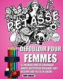 Défouloir Pour Femmes: Le Premier Livre De Coloriage Adulte Antistress Vulgaire 100% Réservé Aux Filles En Colère.