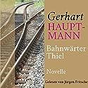 Bahnwärter Thiel Hörbuch von Gerhart Hauptmann Gesprochen von: Jürgen Fritsche