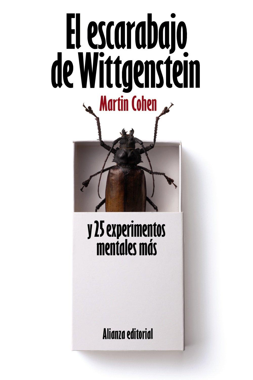 El Escarabajo De Wittgenstein Y 25 Experimentos Mentales Mas El Libro De Bolsillo Filosofia Spanish Edition Cohen Martin Arnaiz Gabriel Ceren Gomez Francisco Miguel 9788420664187 Amazon Com Books