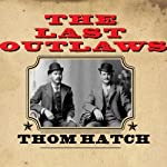 The Last Outlaws: The Lives and Legends of Butch Cassidy and the Sundance Kid | Thom Hatch