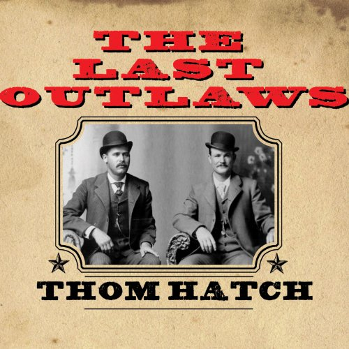 The Last Outlaws: The Lives and Legends of Butch Cassidy and the Sundance Kid by Thom Hatch
