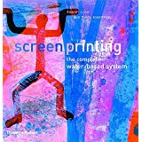 Screenprinting: The Complete Water-Based System