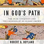 In God's Path: The Arab Conquests and the Creation of an Islamic Empire | Robert G. Hoyland