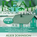 Real Estate Investing, Part-3: The Ultimate Beginner's Guide of Tips and Tricks to Have a Full-Fledged, Thriving and Evergreen Real Estate Business for Generations Audiobook by Alex Johnson Narrated by Pete Beretta