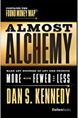 Almost Alchemy: Make Any Business Of Any Size Produce More With Fewer And  Less Hardcover