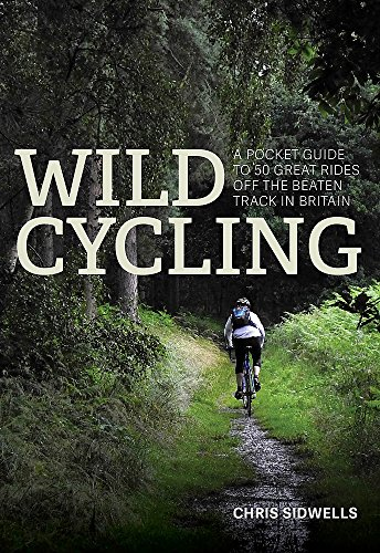 [F.r.e.e] Wild Cycling: A pocket guide to 50 great rides off the beaten track in Britain PDF