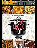Crock Pot - Top 200 CrockPot Recipes Cookbook ( Crock-Pot Meals, Crock Pot Cookbook, Slow Cooker, Slow Cooker Recipes, Slow Cooking, Slow Cooker Meals, Crock-Pot Meal)