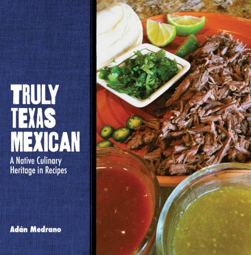 Truly Texas Mexican: A Native Culinary Heritage in Recipes (Grover E. Murray Studies in the American Southwest) by Adán Medrano