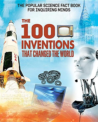 The 100 Inventions That Changed the World (Popular Science Fact Book for Inquiring Minds) PDF