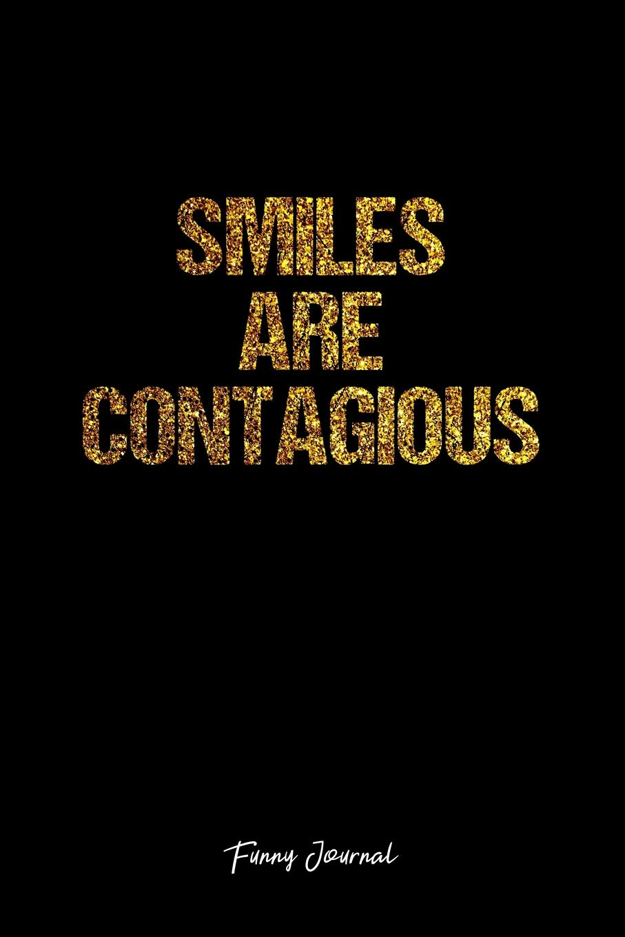 Funny Journal Lined Journal Smiles Are Contagious Funny Quote Smile Black Diary Planner Gratitude Writing Travel Goal Bullet Notebook 6x9 120 Pages Designs Vepa 9781076330185 Amazon Com Books