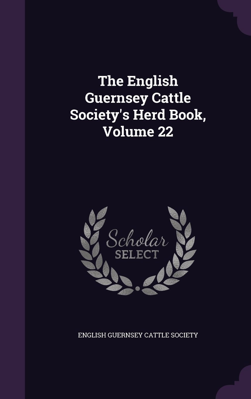 Download The English Guernsey Cattle Society's Herd Book, Volume 22 ebook