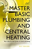 Master Basic Plumbing And Central Heating: A quick guide to plumbing and heating jobs, including basic emergency repairs (Teach Yourself)