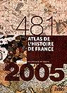 Atlas de l'histoire de France: 481-2005 par Boissière