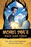 The Girl in the Graveyard: And Other Scary Tales (Michael Dahl's Really Scary Stories: Michael Dahl's Really Scary Stories)