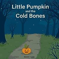 Little Pumpkin and the Cold Bones