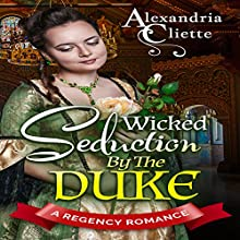 Wicked Seduction by the Duke: A Regency Romance Audiobook by Alexandria Cliette, Historical Deluxe Narrated by Sheila Stasack