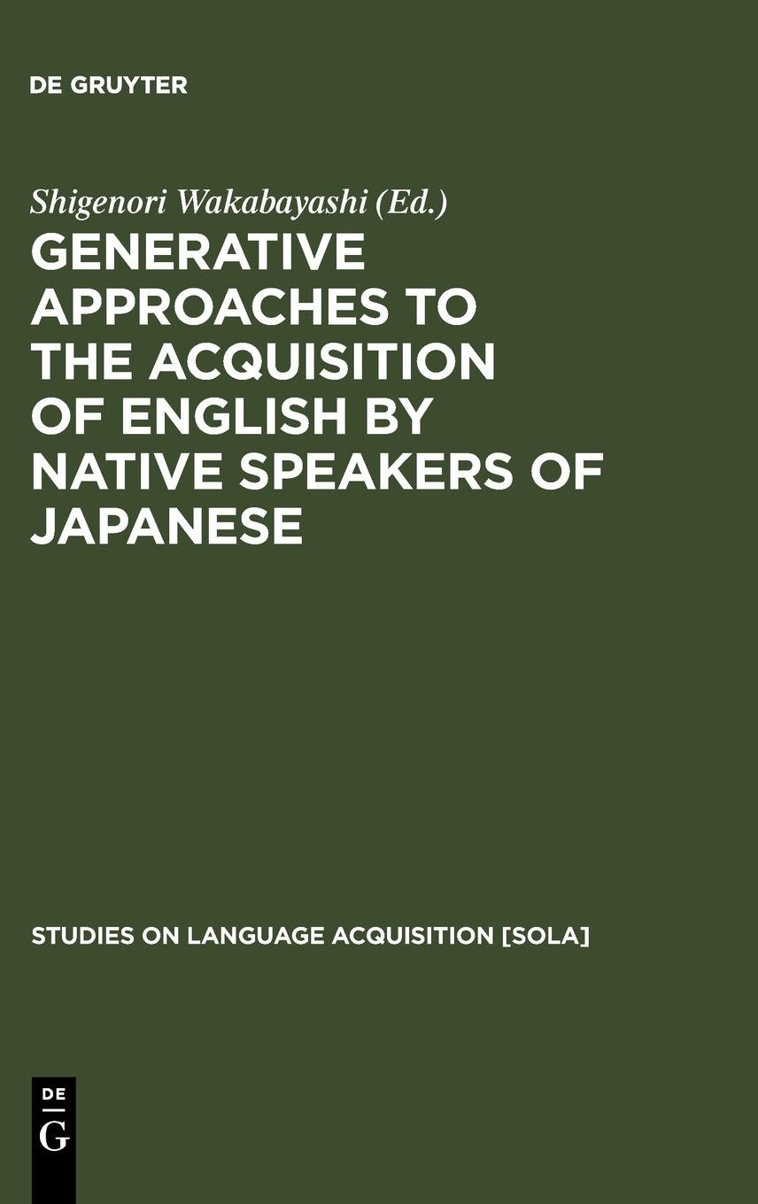 Generative Approaches to the Acquisition of English by Native Speakers of Japanese (Studies on Language Acquisition, 20) pdf